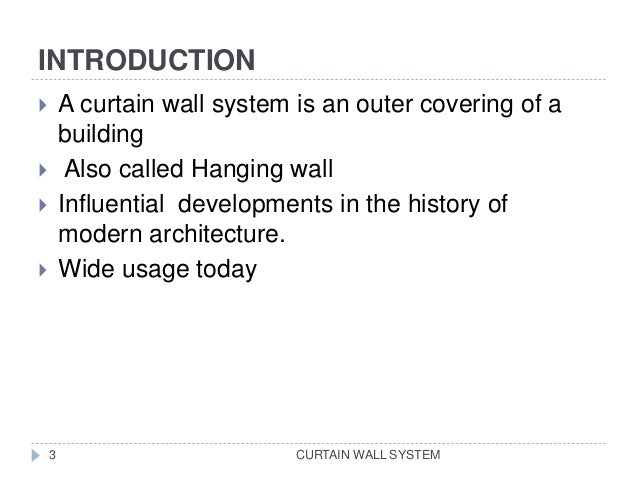 INTRODUCTION CURTAIN WALL SYSTEM  A curtain wall system is an outer covering of a building  Also called Hanging wall  I...