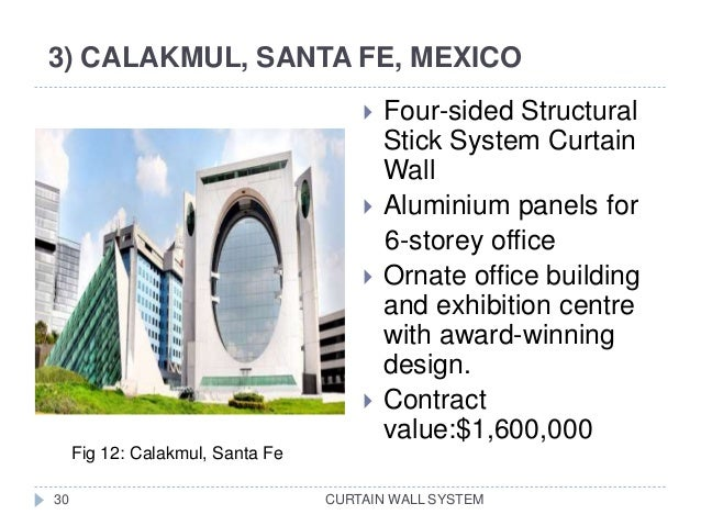3) CALAKMUL, SANTA FE, MEXICO CURTAIN WALL SYSTEM30  Four-sided Structural Stick System Curtain Wall  Aluminium panels f...