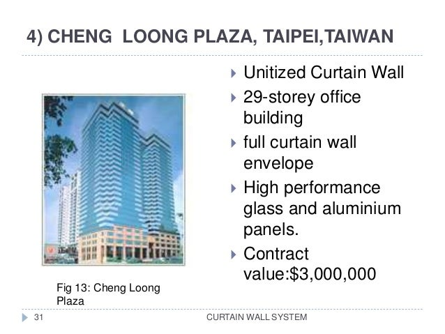 4) CHENG LOONG PLAZA, TAIPEI,TAIWAN CURTAIN WALL SYSTEM31  Unitized Curtain Wall  29-storey office building  full curta...