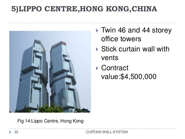 5)LIPPO CENTRE,HONG KONG,CHINA CURTAIN WALL SYSTEM32  Twin 46 and 44 storey office towers  Stick curtain wall with vents...
