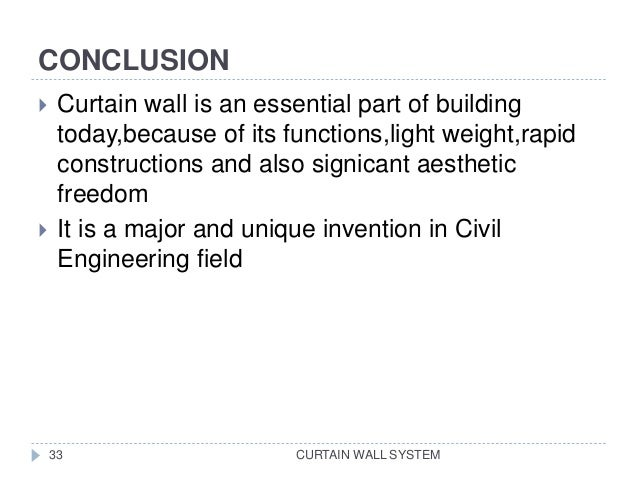 CONCLUSION CURTAIN WALL SYSTEM  Curtain wall is an essential part of building today,because of its functions,light weight...