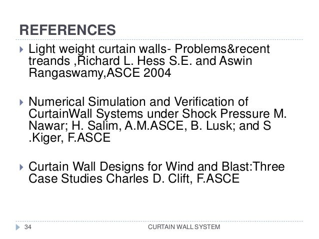 REFERENCES CURTAIN WALL SYSTEM34  Light weight curtain walls- Problems&recent treands ,Richard L. Hess S.E. and Aswin Ran...