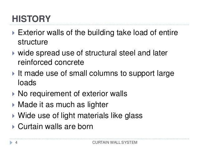 HISTORY CURTAIN WALL SYSTEM  Exterior walls of the building take load of entire structure  wide spread use of structural...