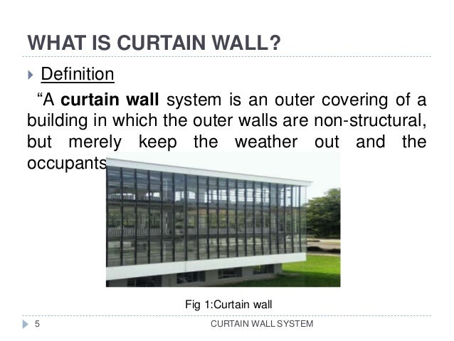 """WHAT IS CURTAIN WALL? CURTAIN WALL SYSTEM  Definition """"A curtain wall system is an outer covering of a building in which ..."""