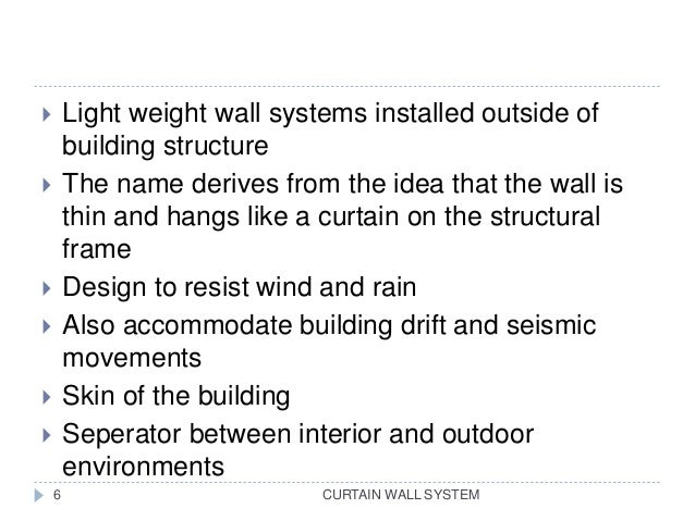 CURTAIN WALL SYSTEM  Light weight wall systems installed outside of building structure  The name derives from the idea t...