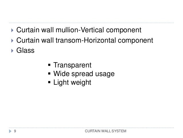 CURTAIN WALL SYSTEM  Curtain wall mullion-Vertical component  Curtain wall transom-Horizontal component  Glass  Transp...
