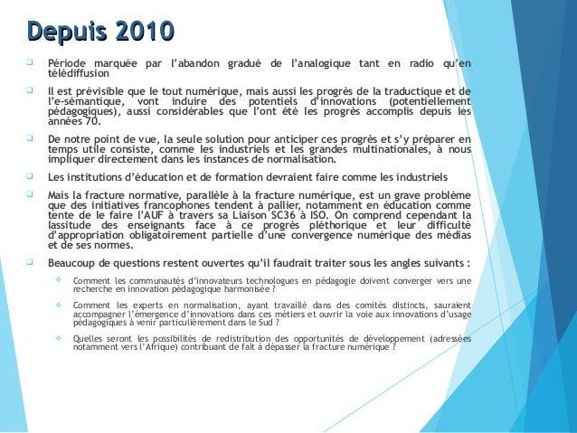 Depuis 2010Depuis 2010  Période marquée par l'abandon gradué de l'analogique tant en radio qu'en télédiffusion  Il est p...