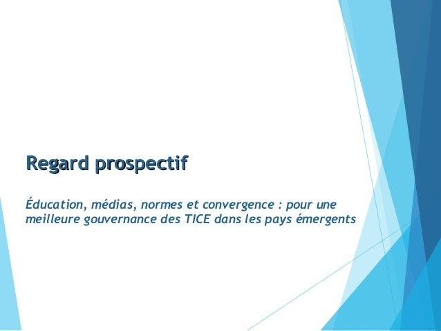 Regard prospectifRegard prospectif Éducation, médias, normes et convergence : pour une meilleure gouvernance des TICE dans...