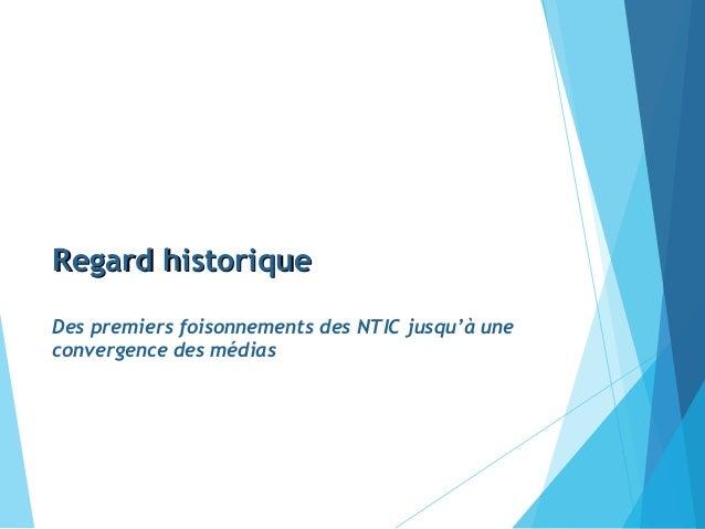 Regard historiqueRegard historique Des premiers foisonnements des NTIC jusqu'à une convergence des médias