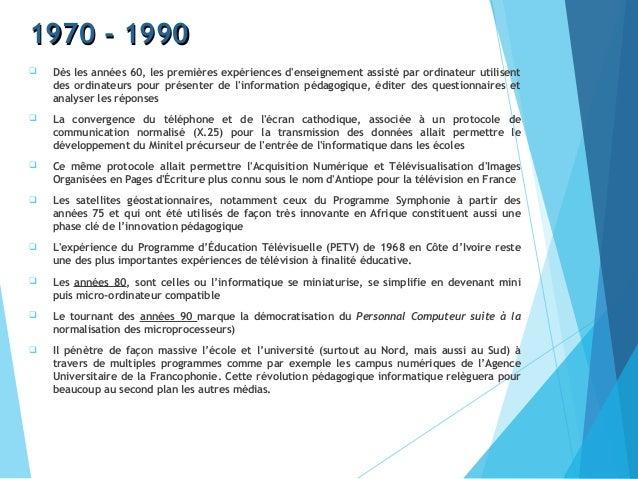 1970 - 19901970 - 1990  Dès les années 60, les premières expériences d'enseignement assisté par ordinateur utilisent des ...