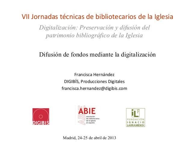 VII Jornadas técnicas de bibliotecarios de la IglesiaFrancisca HernándezDIGIBÍS, Producciones Digitalesfrancisca.hernandez...