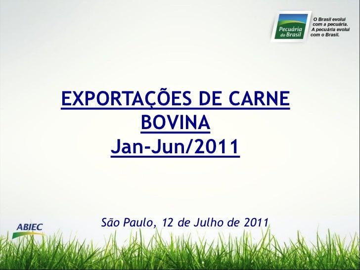 EXPORTAÇÕES DE CARNE       BOVINA    Jan-Jun/2011   São Paulo, 12 de Julho de 2011