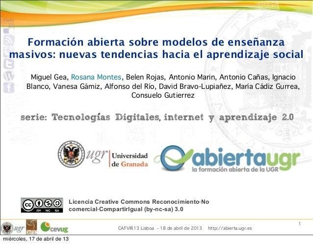 CAFVIR13 Lisboa - 18 de abril de 2013 http://abierta.ugr.es1Miguel Gea, Rosana Montes, Belen Rojas, Antonio Marin, Antonio...