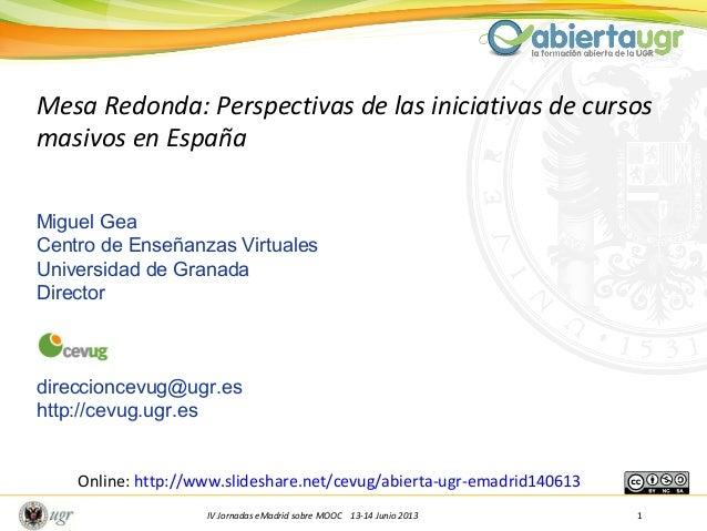 IV Jornadas eMadrid sobre MOOC 13-14 Junio 2013 1Mesa Redonda: Perspectivas de las iniciativas de cursosmasivos en EspañaM...