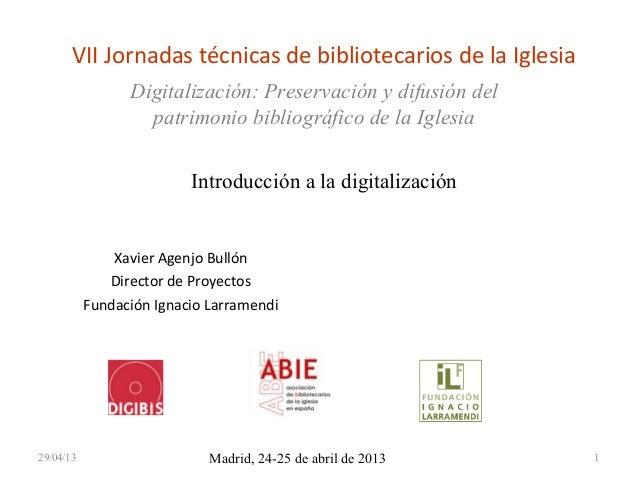 VII Jornadas técnicas de bibliotecarios de la IglesiaXavier Agenjo BullónDirector de ProyectosFundación Ignacio Larramendi...