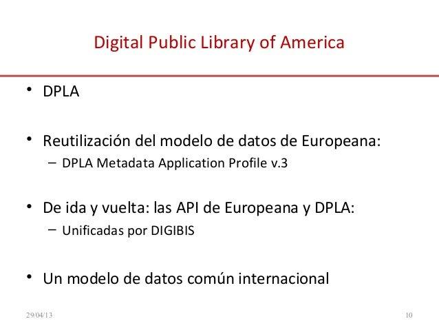 Digital Public Library of America• DPLA• Reutilización del modelo de datos de Europeana:– DPLA Metadata Application Profil...