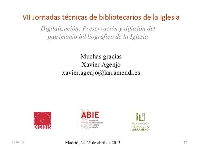 VII Jornadas técnicas de bibliotecarios de la IglesiaDigitalización: Preservación y difusión delpatrimonio bibliográfico d...
