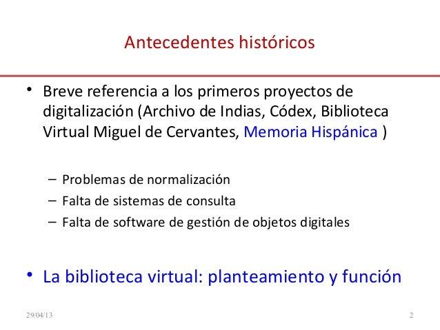 Antecedentes históricos• Breve referencia a los primeros proyectos dedigitalización (Archivo de Indias, Códex, BibliotecaV...