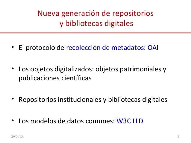 Nueva generación de repositoriosy bibliotecas digitales• El protocolo de recolección de metadatos: OAI• Los objetos digita...