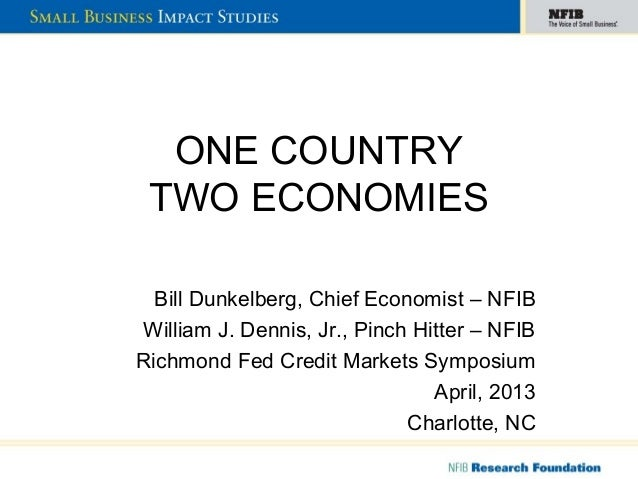 ONE COUNTRYTWO ECONOMIESBill Dunkelberg, Chief Economist – NFIBWilliam J. Dennis, Jr., Pinch Hitter – NFIBRichmond Fed Cre...