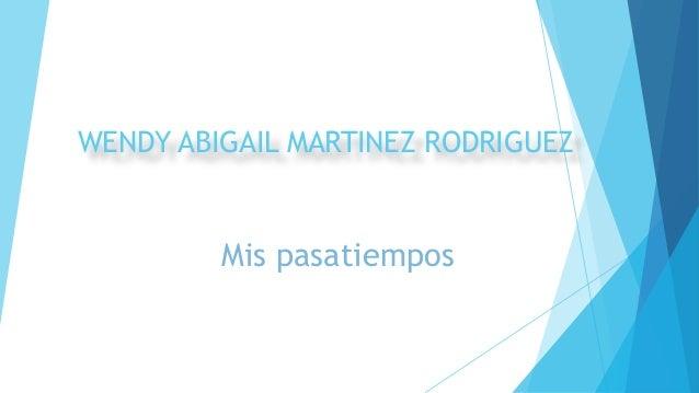 WENDY ABIGAIL MARTINEZ RODRIGUEZ Mis pasatiempos