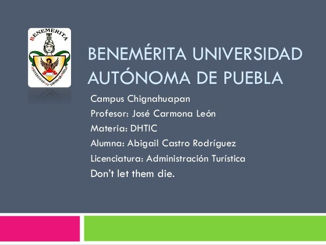 BENEMÉRITA UNIVERSIDAD AUTÓNOMA DE PUEBLA Campus Chignahuapan Profesor: José Carmona León Materia: DHTIC Alumna: Abigail C...