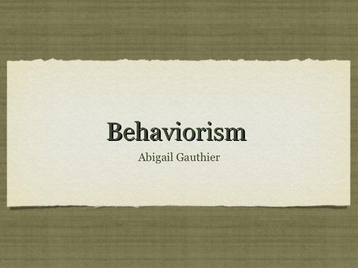 Behaviorism  Abigail Gauthier