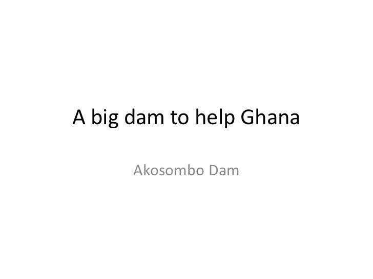 A big dam to help Ghana      Akosombo Dam