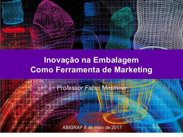 Inovação na Embalagem Como Ferramenta de Marketing Inovação na Embalagem Como Ferramenta de Marketing Professor Fabio Mest...