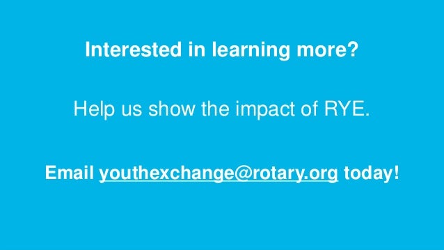 ROTARY YOUTH EXCHANGE   16 Interested in learning more? Email youthexchange@rotary.org today! Help us show the impact of R...