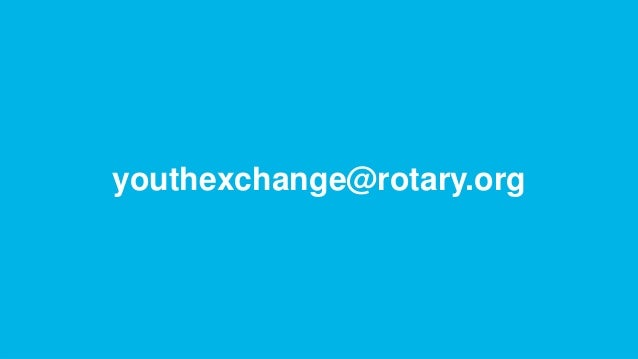 ROTARY YOUTH EXCHANGE   4 youthexchange@rotary.org