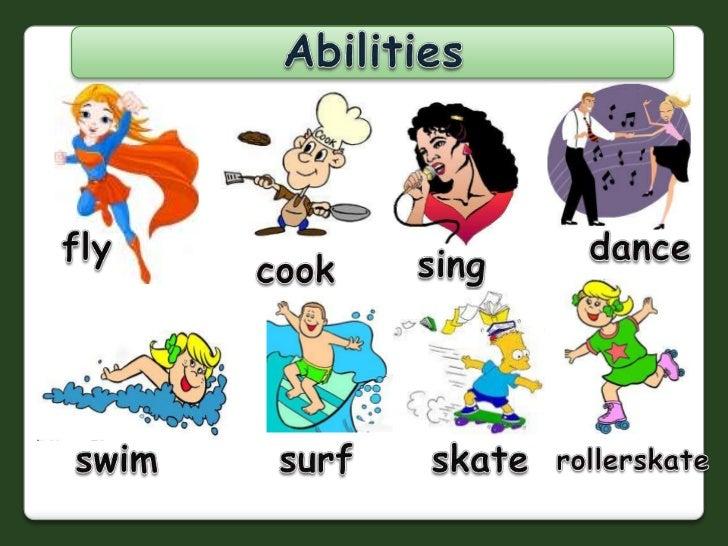 Abilities<br />fly<br />dance<br />sing<br />cook<br />swim<br />surf<br />skate<br />rollerskate<br />