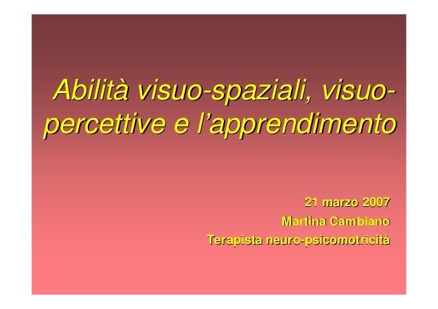 AbilitAbilitàà visuovisuo--spazialispaziali,, visuovisuo-- percettivepercettive ee ll''apprendimentoapprendimento 2121 mar...