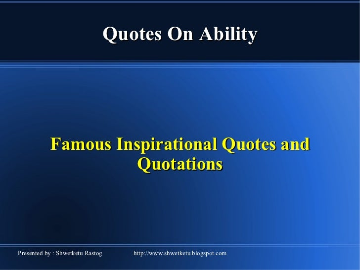 Quotes On Ability Famous Inspirational Quotes and Quotations