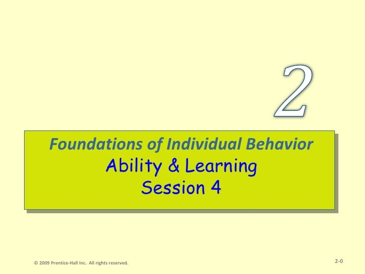 Foundations of Individual Behavior              Ability & Learning                   Session 4   © 2009 Prentice-Hall Inc....