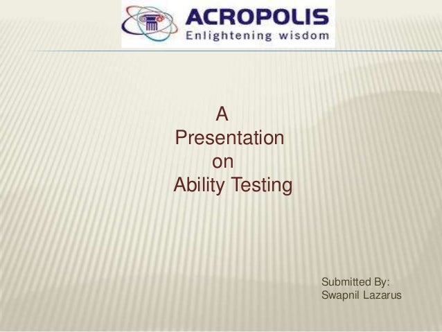 APresentation     onAbility Testing                  Submitted By:                  Swapnil Lazarus