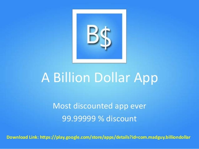 A Billion Dollar App Most discounted app ever 99.99999 % discount Download Link: https://play.google.com/store/apps/detail...
