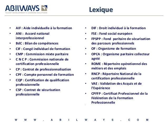 Lexique  • AIF : Aide individuelle à la formation  • ANI : Accord national  interprofessionnel  • BdC : Bilan de compétenc...