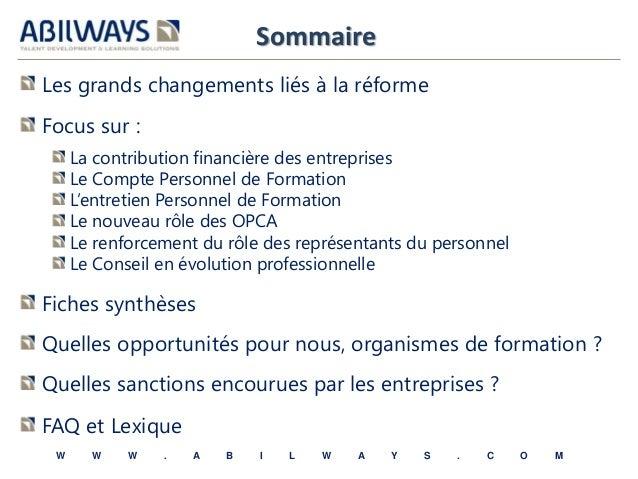 Sommaire  Les grands changements liés à la réforme  Focus sur :  La contribution financière des entreprises  Le Compte Per...