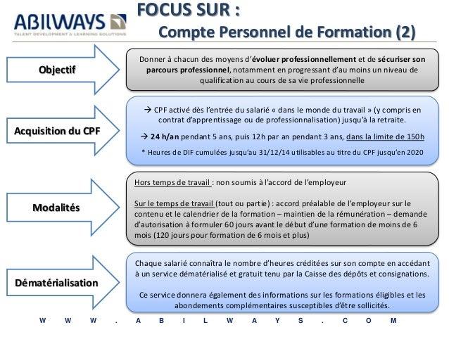 FOCUS SUR :  Compte Personnel de Formation (2)  Donner à chacun des moyens d'évoluer professionnellement et de sécuriser s...