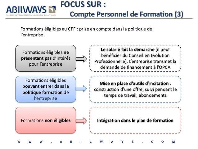 FOCUS SUR :  Compte Personnel de Formation (3)  Formations éligibles au CPF : prise en compte dans la politique de  l'entr...