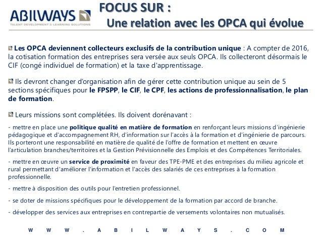 FOCUS SUR :  Une relation avec les OPCA qui évolue  Les OPCA deviennent collecteurs exclusifs de la contribution unique : ...