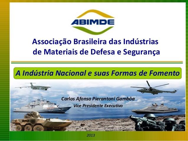 Associação Brasileira das Indústrias de Materiais de Defesa e Segurança A Indústria Nacional e suas Formas de Fomento Carl...