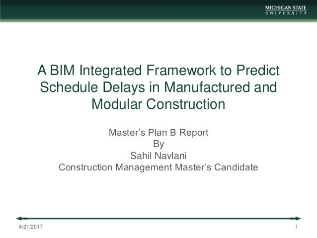 A BIM Integrated Framework to Predict Schedule Delays in Manufactured and Modular Construction Master's Plan B Report By S...