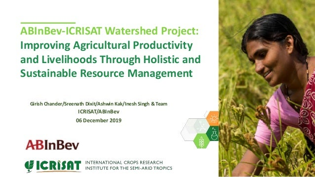 ABInBev-ICRISAT Watershed Project: Improving Agricultural Productivity and Livelihoods Through Holistic and Sustainable Re...
