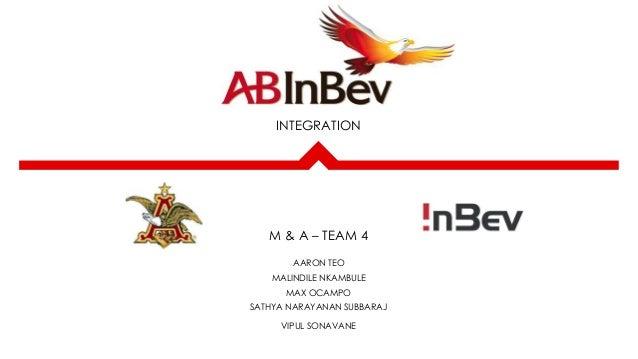 INTEGRATION  M & A – TEAM 4 AARON TEO MALINDILE NKAMBULE MAX OCAMPO SATHYA NARAYANAN SUBBARAJ VIPUL SONAVANE