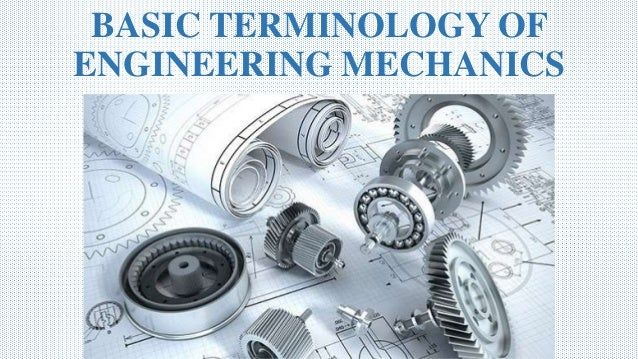 BASIC TERMINOLOGY OF ENGINEERING MECHANICS