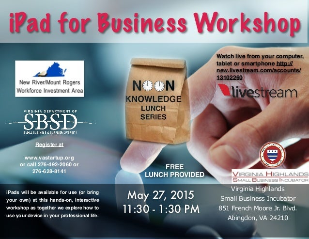 iPad for Business Workshop iPads will be available for use (or bring your own) at this hands-on, interactive workshop as t...