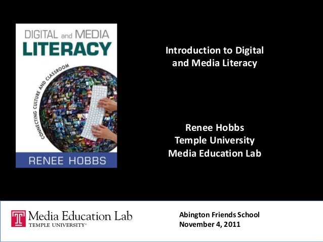 Introduction to Digital and Media Literacy Renee Hobbs Temple University Media Education Lab Abington Friends School Novem...