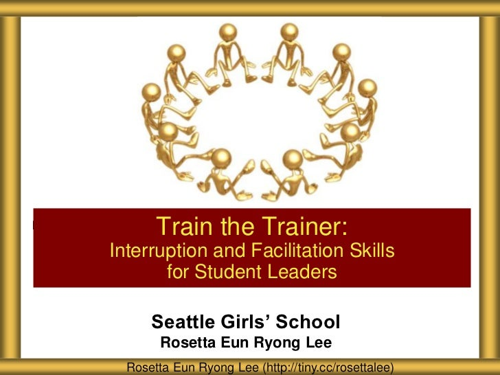 Train the Trainer:Interruption and Facilitation Skills       for Student Leaders      Seattle Girls' School        Rosetta...